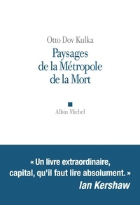 Dov Kulka - Paysages de la métropole de la mort - Réflexions sur la mémoire et l'imagination.