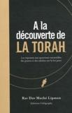 Dov Moché Lipman - A la découverte de la Torah : - Les réponses aux questions essentielles des jeunes et des adultes sur la foi juive.