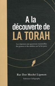 A la découverte de la Torah :- Les réponses aux questions essentielles des jeunes et des adultes sur la foi juive - Dov Moché Lipman |
