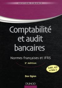 Dov Ogien - Comptabilité et audit bancaires - Normes françaises et IFRS.