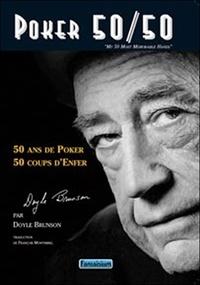 Doyle Brunson - Poker 50/50 - 50 Ans de poker, 50 coups d'enfer.