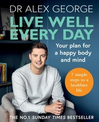 Dr Alex George - Live Well Every Day - Your plan for a happy body and mind.