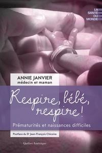 Dr Annie Janvier - Respire, bébé, respire ! - Prématurités et naissances difficiles.