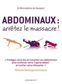 Dr Bernadette de Gasquet - Abdominaux : arrêtez le massacre !.