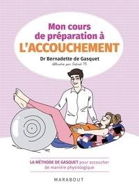 Dr Bernadette de Gasquet - Mon cours de préparation à l'accouchement - La méthode de Gasquet pour accoucher de manière naturelle et physiologique.