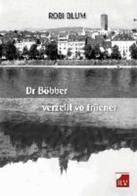 Dr Böbber verzellt vo friiener - Geschichten in Basler Mundart.