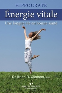 Dr Brian R. Clement - Énergie vitale - Une longue vie en bonne santé.