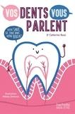 Dr Catherine Rossi - Vos dents vous parlent - Votre santé se joue dans votre bouche.