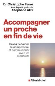 Dr Christophe Fauré et Stéphane Allix - Accompagner un proche en fin de vie - Savoir l'écouter, le comprendre et communiquer avec les médecins.