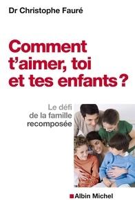 Dr Christophe Fauré - Comment t'aimer toi et tes enfants ? - Le défi de la famille recomposée.