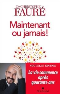 Dr Christophe Fauré - Maintenant ou jamais ! - La vie commence après quarante ans.