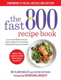 Dr Clare Bailey - The Fast 800 Recipe Book - Low-carb, Mediterranean style recipes for intermittent fasting and long-term health.