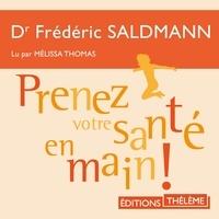 Dr. Frédéric Saldmann et Claire Cahen - Prenez votre santé en main!.