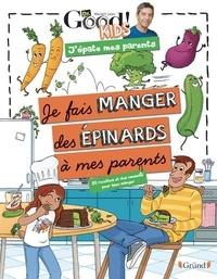 Dr. Good Kids ! - Je fais manger des épinards à mes parents - 50 recettes et des conseils pour bien manger.