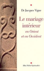 Dr Jacques Vigne - Le Mariage intérieur - En Orient et en Occident.