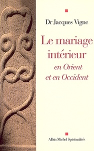 Dr Jacques Vigne - Le Mariage intérieur.