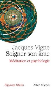 Dr Jacques Vigne - Soigner son âme - Méditation et psychologie.