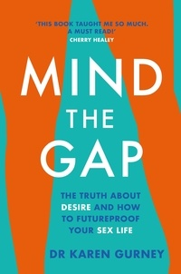 Dr Karen Gurney - Mind The Gap - The truth about desire and how to futureproof your sex life.