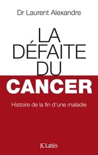 Dr Laurent Alexandre - La Défaite du cancer.