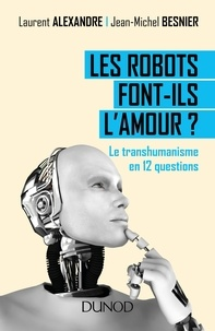 Dr Laurent Alexandre et Jean-Michel Besnier - Les robots font-ils l'amour ? - Le transhumanisme en 12 questions.