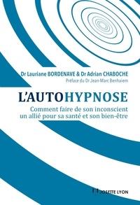 Dr Lauriane Bordenave et Adrian Chaboche - L'autohypnose - Comment faire de son inconscient un allié pour sa santé et son bien-être.