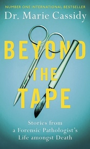 Dr Marie Cassidy - Beyond the Tape - Stories from a Forensic Pathologist's Life Amongst Death.