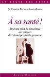 Dr Maurice Titran et Laure Gratias - A sa santé ! - Pour une prise de conscience des dangers de l'alcool pendant la grossesse.