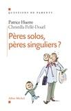 Dr Patrice Huerre - Pères solos, pères singuliers ?.
