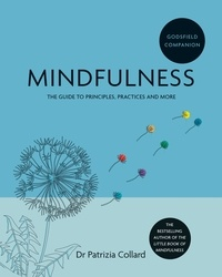Dr. Patrizia Collard - Godsfield Companion: Mindfulness - The guide to principles, practices and more.