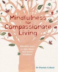 Dr. Patrizia Collard - Mindfulness for Compassionate Living - Mindful ways to less stress and more kindness.