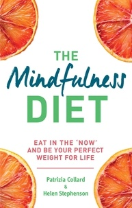 Dr. Patrizia Collard et Helen Stephenson - The Mindfulness Diet - Eat in the 'now' and be the perfect weight for life – with mindfulness practices and 70 recipes.