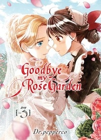Dr Pepperco - Goodbye my Rose Garden Tome 3 : .