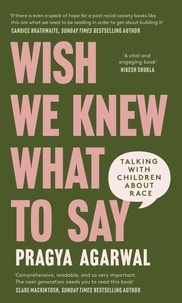 Dr Pragya Agarwal - Wish We Knew What to Say - Talking with Children About Race.