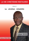 Dr Prosper Nove - Le Chrétien Réhabilité - La Vie Chrétienne Restaurée.