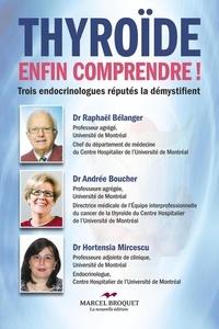 Dr Raphaël Bélanger et Dre Andrée Bouchard - Thyroïde, enfin comprendre! - Trois endocrinologues réputés démystifient cette maladie.