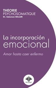 Dr. Salomon Sellam - La incorporación emocional - Amar hasta caer enfermo.