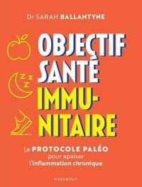 Dr Sarah Ballatyne - Objectif santé immunitaire - Le protocole paléo pour apaiser l inflammation chronique.