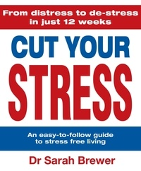 Dr Sarah Brewer et Sarah Brewer - Cut Your Stress - An Easy to Follow Guide to Stress-free Living.