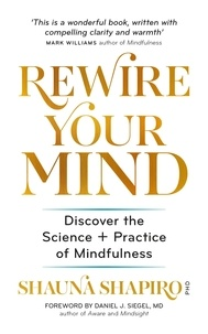 Dr Shauna Shapiro - Rewire Your Mind - Discover the science and practice of mindfulness.