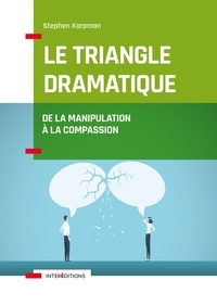 Dr Stephen Karpman - Le Triangle dramatique - De la manipulation à la compassion.
