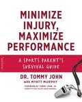 Dr. Tommy John et Myatt Murphy - Minimize Injury, Maximize Performance - A Sports Parent's Survival Guide.