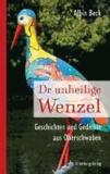 Dr unheilige Wenzel - Geschichten und Gedichte aus Oberschwaben.