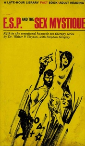Dr. Walter P. Clayton - ESP and the Sex Mystique.