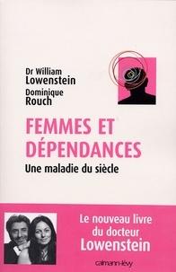Dr William Lowenstein et Dominique Rouch - Femmes et dépendances - Une maladie du siècle.