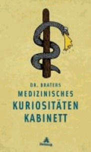 Dr. Braters medizinisches Kuriositätenkabinett.