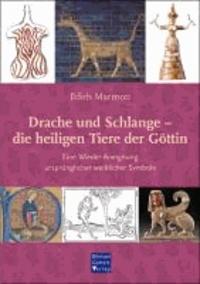 Drache und Schlange - die heiligen Tiere der Göttin - Eine Wieder-Aneignung ursprünglicher weiblicher Symbole.