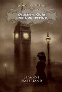 Drachen, Gold und Gaunerehre - Miss Jemmys Abenteuer in London.