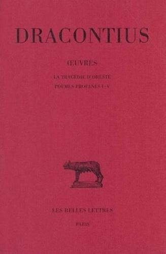 Dracontius - Oeuvres - Tome 3, La tragédie d'Oreste - Poèmes profanes I-V.