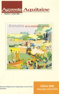 Agreste Aquitaine - Agreste Aquitaine N° 3, Octobre 2006 : Annuaire de la statistique agricole.