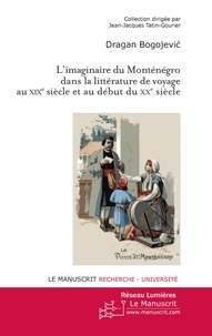 Dragan Bogojevic - L'imaginaire du Monténégro dans la littérature de voyage au XIXe et au début du XXe siècle.